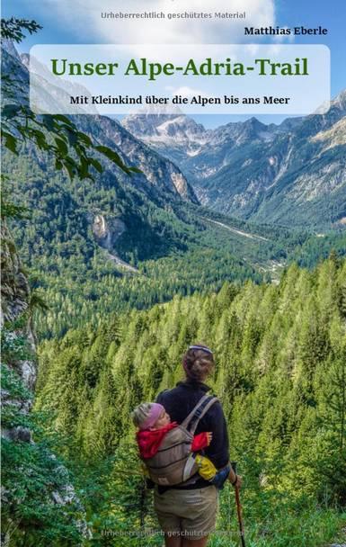 Unser Alpe Adria Trail Mit Kleinkind ueber die Alpen bis ans Meer